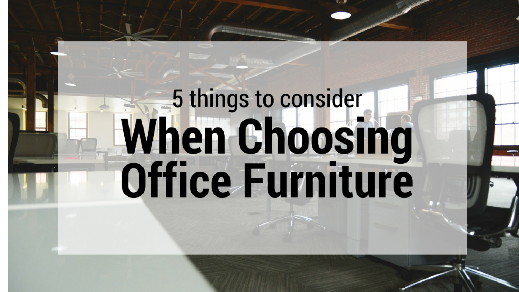 5 Things to consider when choosing the right office furniture